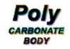 Poly Carbonate Body